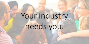 Your Industry Needs You